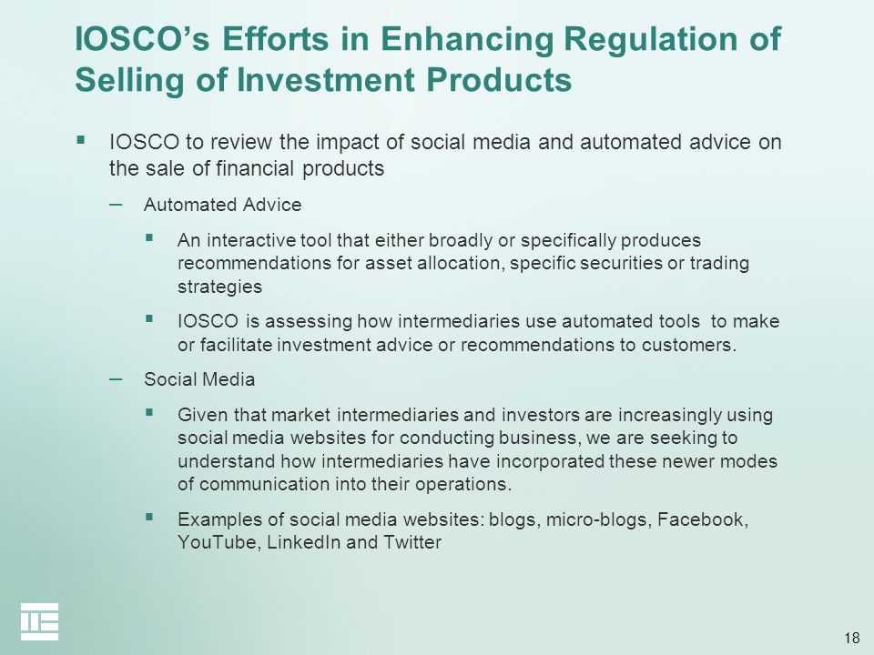 18 IOSCOs Efforts in Enhancing Regulation of Selling of Investment Products IOSCO to review the impact of social media and automated advice on the sal