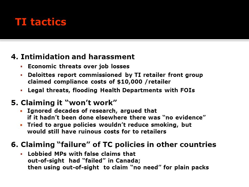 4. Intimidation and harassment Economic threats over job losses Deloittes report commissioned by TI retailer front group claimed compliance costs of $