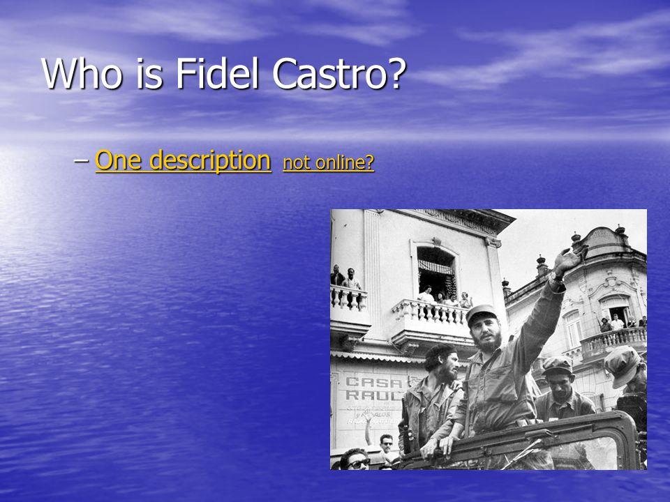Who is Fidel Castro. –One description not online.