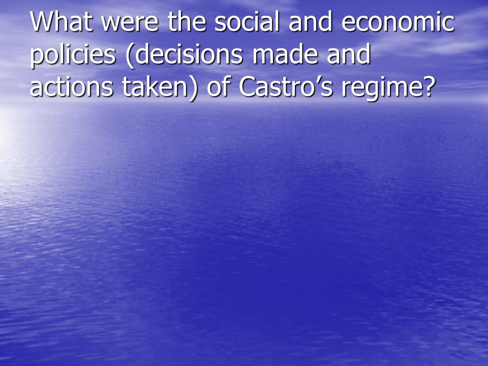 What were the social and economic policies (decisions made and actions taken) of Castros regime