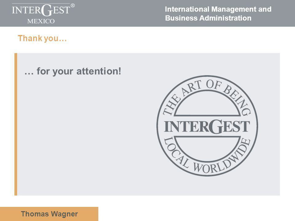 International Management and Business Administration Thomas Wagner Thank you… … for your attention!