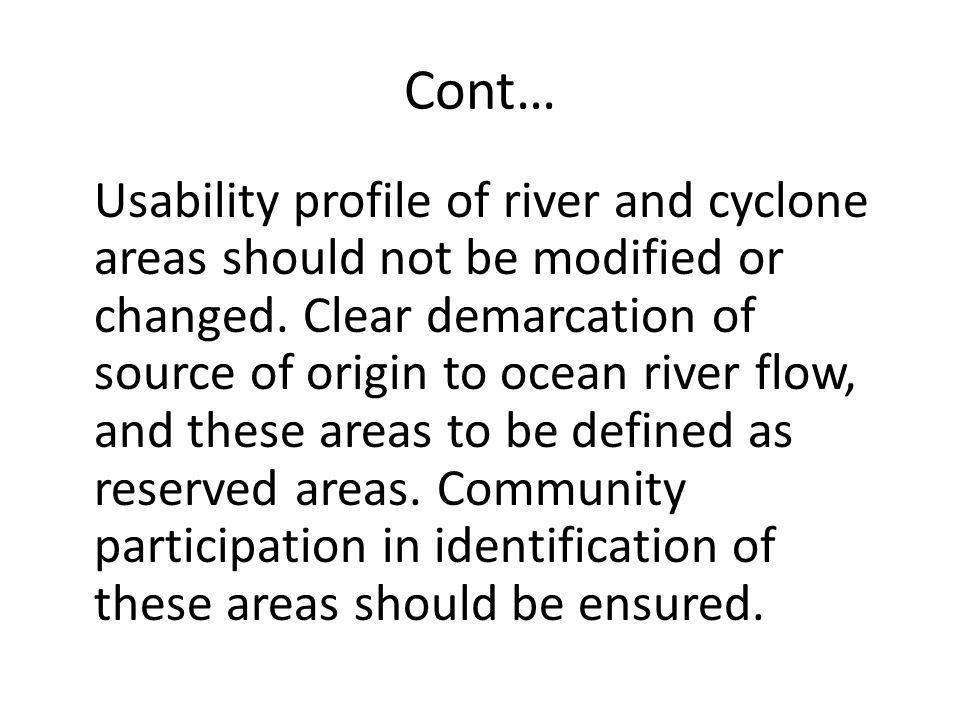 Cont… Usability profile of river and cyclone areas should not be modified or changed. Clear demarcation of source of origin to ocean river flow, and t