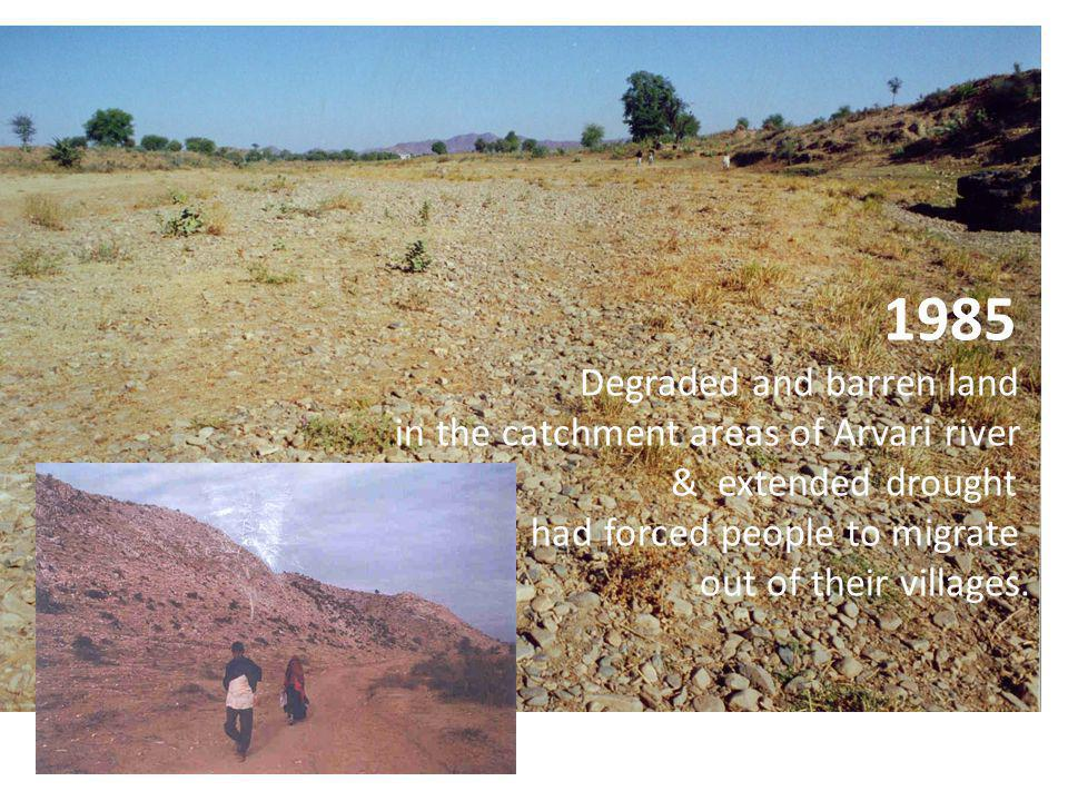 1985 Degraded and barren land in the catchment areas of Arvari river & extended drought had forced people to migrate out of their villages.