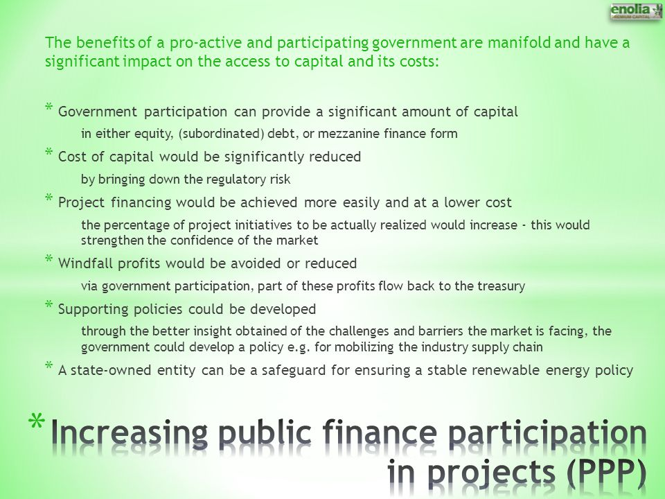 The benefits of a pro-active and participating government are manifold and have a significant impact on the access to capital and its costs: * Governm