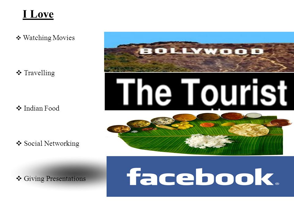 I Love Watching Movies Travelling Indian Food Social Networking Giving Presentations SCENE