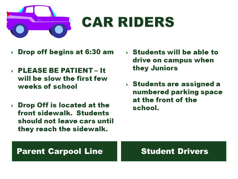 Parent Carpool LineStudent Drivers Drop off begins at 6:30 am PLEASE BE PATIENT – It will be slow the first few weeks of school Drop Off is located at