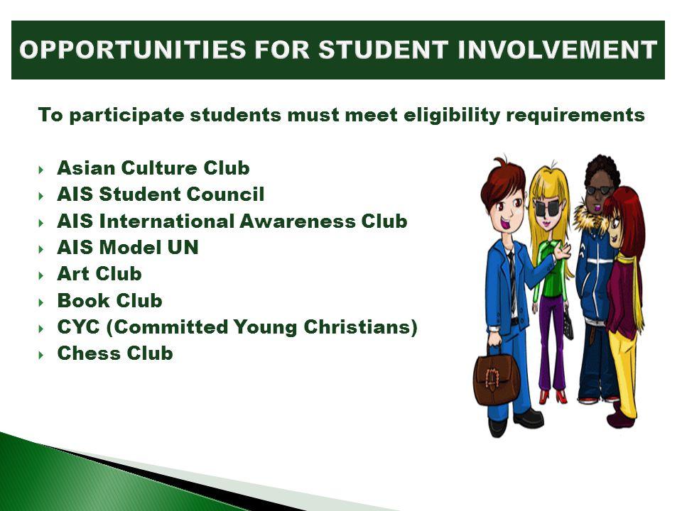 To participate students must meet eligibility requirements Asian Culture Club AIS Student Council AIS International Awareness Club AIS Model UN Art Cl