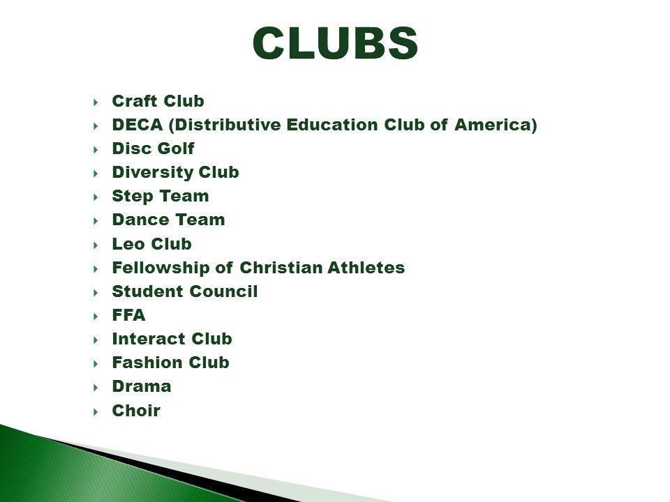 Craft Club DECA (Distributive Education Club of America) Disc Golf Diversity Club Step Team Dance Team Leo Club Fellowship of Christian Athletes Stude
