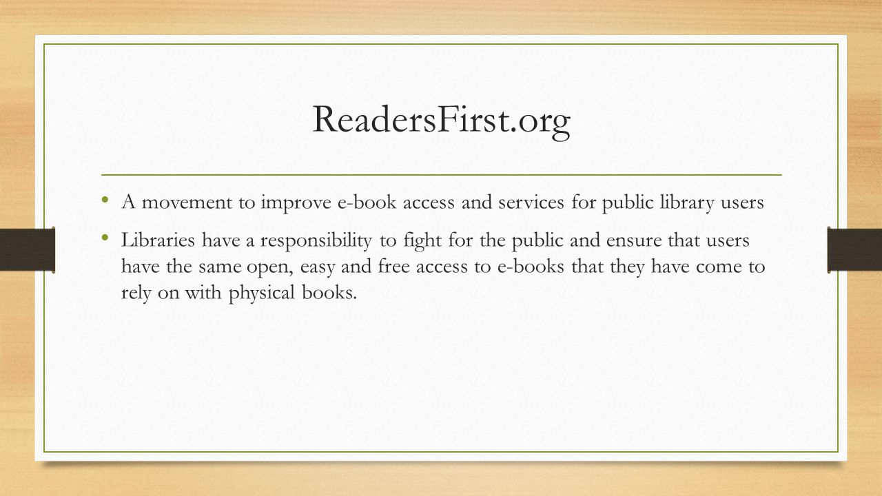 ReadersFirst.org Principles: Search a single catalog Place holds, check out and otherwise manage a library account in one location Seamlessly enjoy a variety of e-content Download ebooks that are compatible with all readers