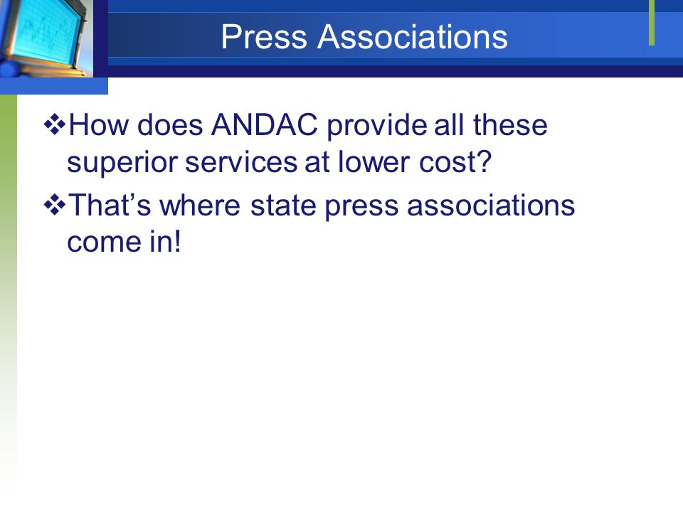 Press Associations How does ANDAC provide all these superior services at lower cost.