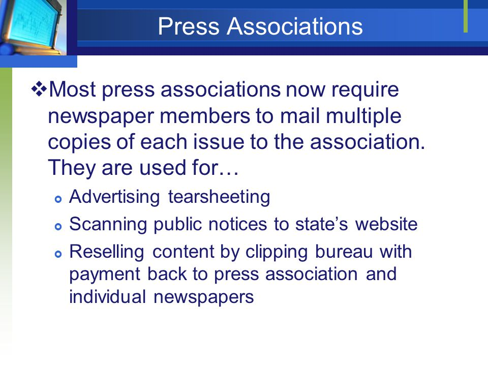 Press Associations Most press associations now require newspaper members to mail multiple copies of each issue to the association.