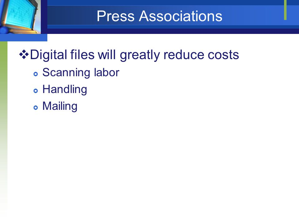 Press Associations Digital files will greatly reduce costs Scanning labor Handling Mailing