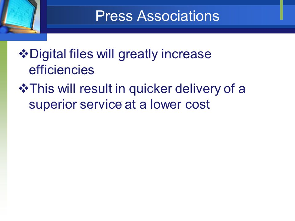 Press Associations Digital files will greatly increase efficiencies This will result in quicker delivery of a superior service at a lower cost