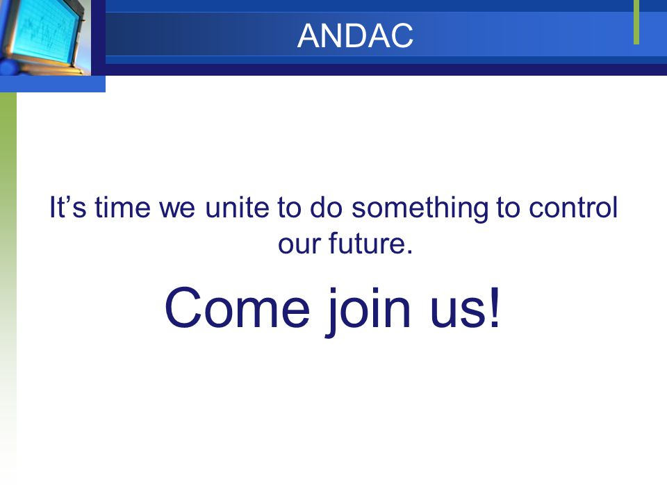 ANDAC Its time we unite to do something to control our future. Come join us!