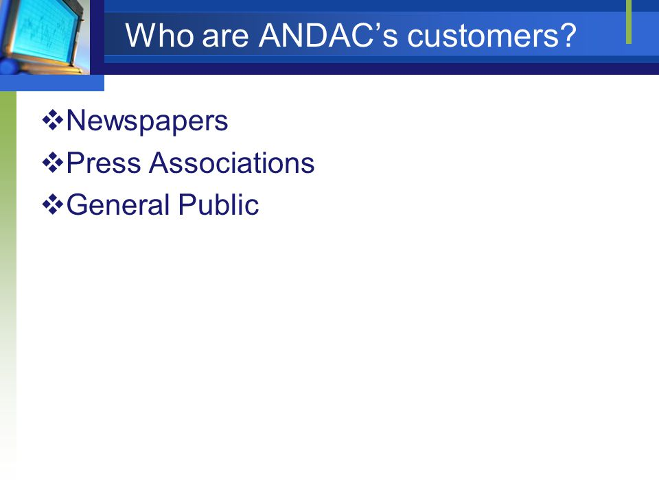 Who are ANDACs customers Newspapers Press Associations General Public