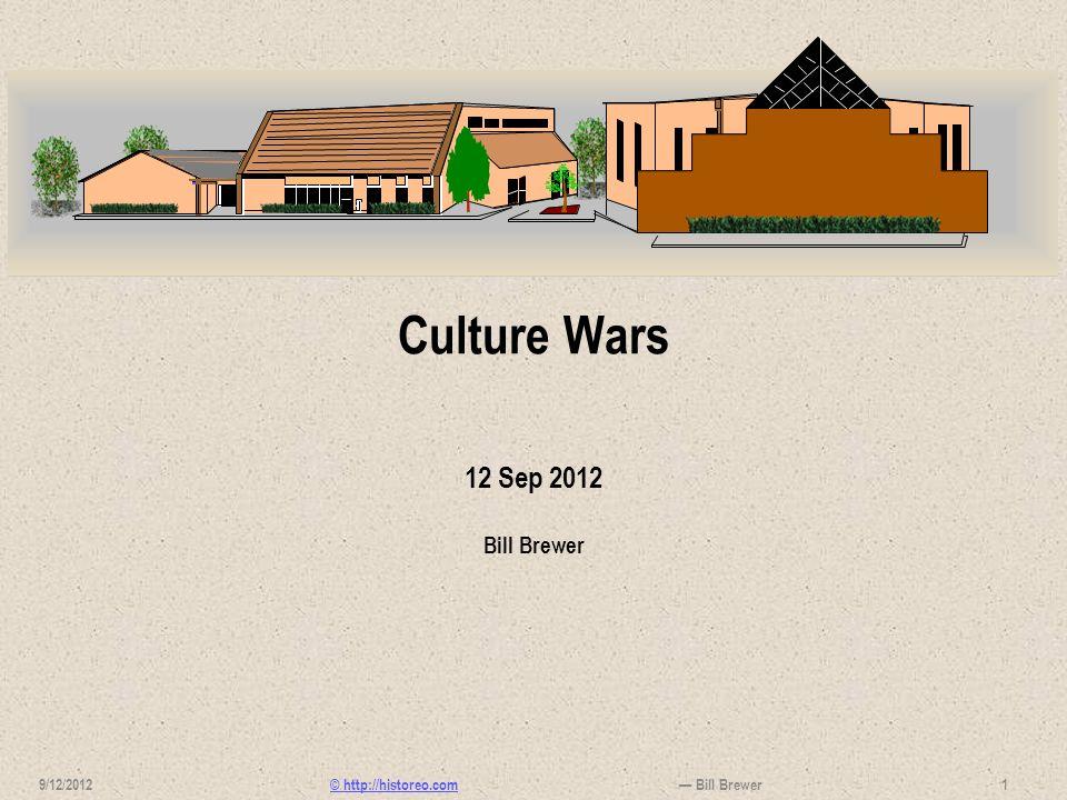 © http://historeo.com Culture Wars 12 Sep 2012 Bill Brewer 1 9/12/2012