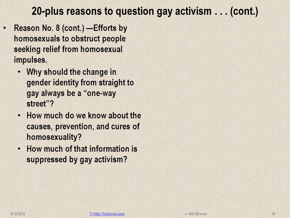 © http://historeo.com 20-plus reasons to question gay activism... (cont.) Reason No. 8 (cont.) Efforts by homosexuals to obstruct people seeking relie