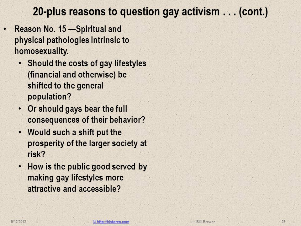 © http://historeo.com 20-plus reasons to question gay activism... (cont.) Reason No. 15 Spiritual and physical pathologies intrinsic to homosexuality.