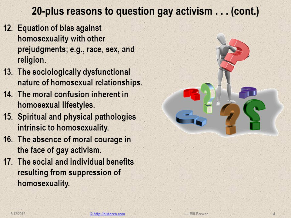 © http://historeo.com 20-plus reasons to question gay activism... (cont.) 12.Equation of bias against homosexuality with other prejudgments; e.g., rac
