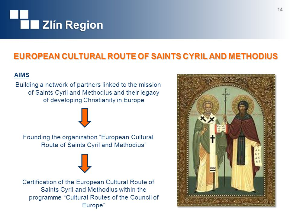 AIMS Building a network of partners linked to the mission of Saints Cyril and Methodius and their legacy of developing Christianity in Europe Founding the organization European Cultural Route of Saints Cyril and Methodius Certification of the European Cultural Route of Saints Cyril and Methodius within the programme Cultural Routes of the Council of Europe 14 EUROPEAN CULTURAL ROUTE OF SAINTS CYRIL AND METHODIUS