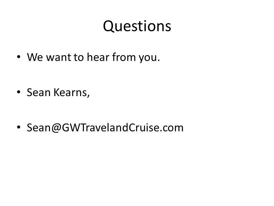 Questions We want to hear from you. Sean Kearns, Sean@GWTravelandCruise.com