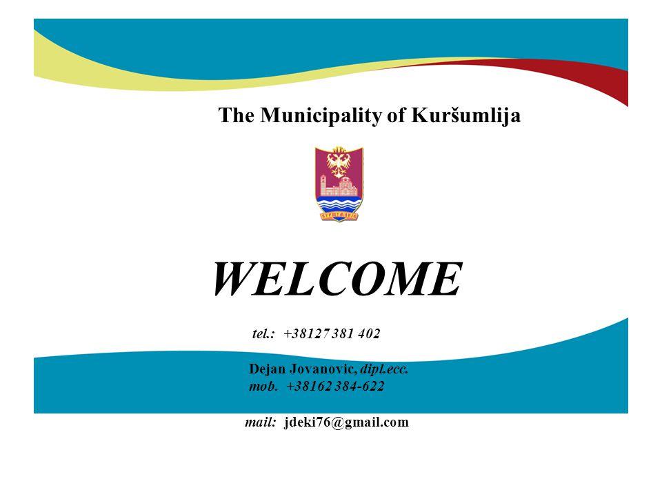 WELCOME tel.: +38127 381 402 Dejan Jovanovic, dipl.ecc. mob. +38162 384-622 mail: jdeki76@gmail.com a The Municipality of Kuršumlija