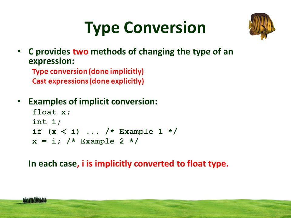 C provides two methods of changing the type of an expression: Type conversion (done implicitly) Cast expressions (done explicitly) Examples of implici