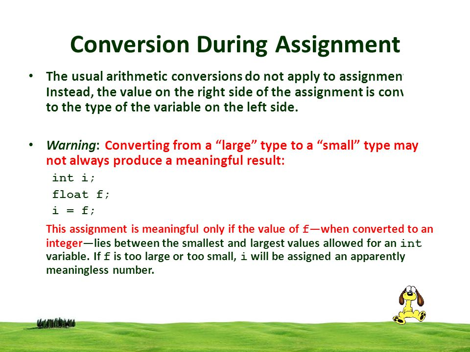 Conversion During Assignment The usual arithmetic conversions do not apply to assignment. Instead, the value on the right side of the assignment is co