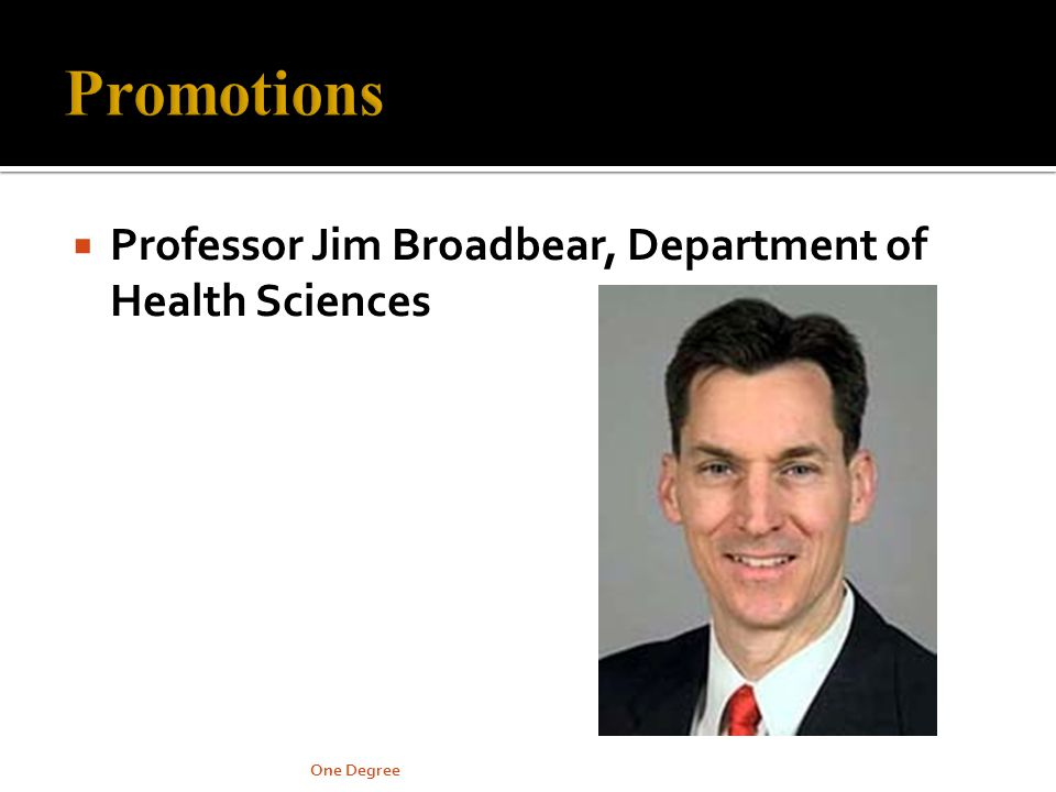 Professor Jim Broadbear, Department of Health Sciences One Degree