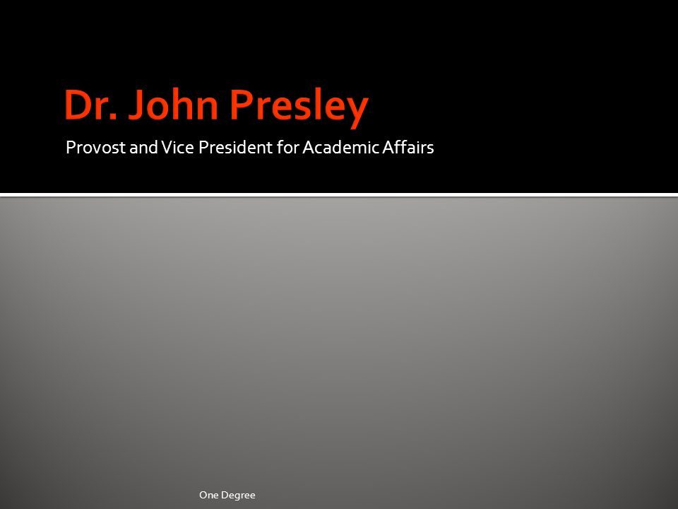 Provost and Vice President for Academic Affairs One Degree