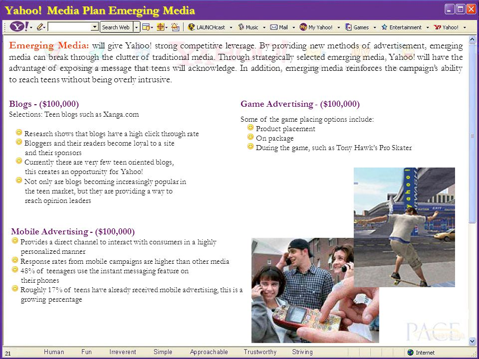21 Yahoo! Media Plan Emerging Media Mobile Advertising - ($100,000) Provides a direct channel to interact with consumers in a highly personalized mann