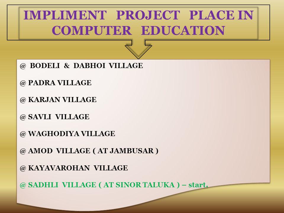 IMPLIMENT PROJECT PLACE IN COMPUTER EDUCATION @ BODELI & DABHOI VILLAGE @ PADRA VILLAGE @ KARJAN VILLAGE @ SAVLI VILLAGE @ WAGHODIYA VILLAGE @ AMOD VILLAGE ( AT JAMBUSAR ) @ KAYAVAROHAN VILLAGE @ SADHLI VILLAGE ( AT SINOR TALUKA ) – start.