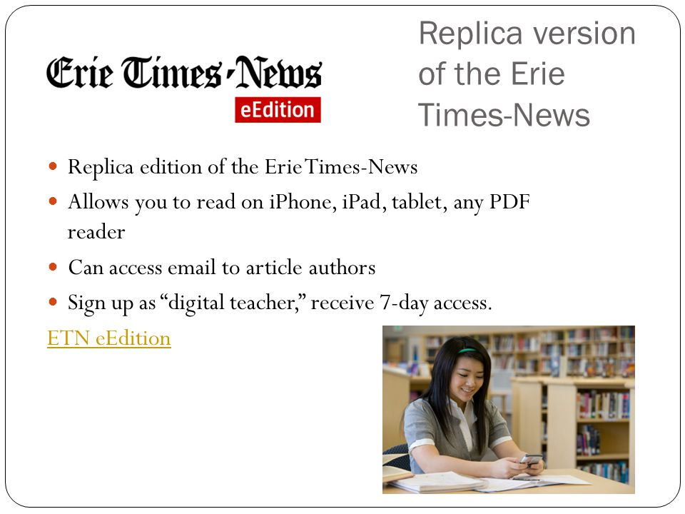Replica version of the Erie Times-News Replica edition of the Erie Times-News Allows you to read on iPhone, iPad, tablet, any PDF reader Can access email to article authors Sign up as digital teacher, receive 7-day access.