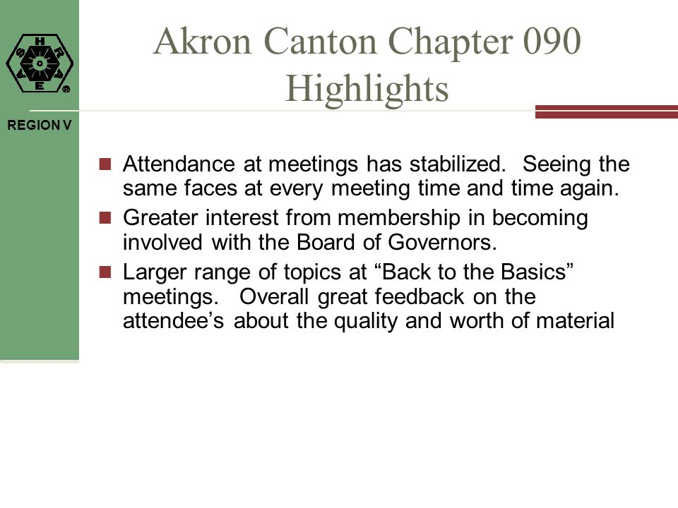 REGION V Akron Canton Chapter 090 Highlights Attendance at meetings has stabilized.