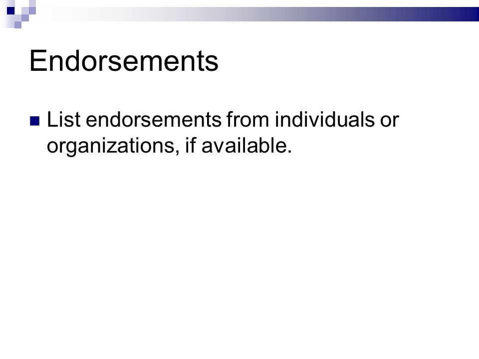 Endorsements List endorsements from individuals or organizations, if available.