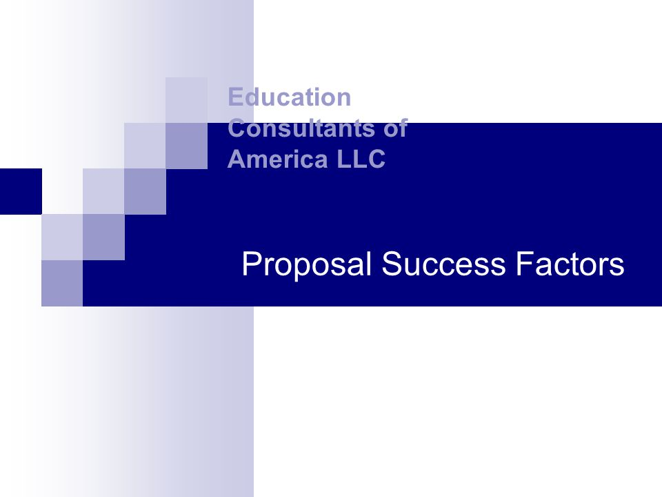 Proposal Success Factors Education Consultants of America LLC