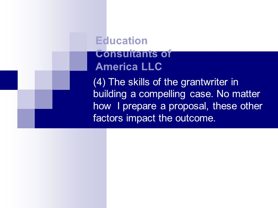 (4) The skills of the grantwriter in building a compelling case.
