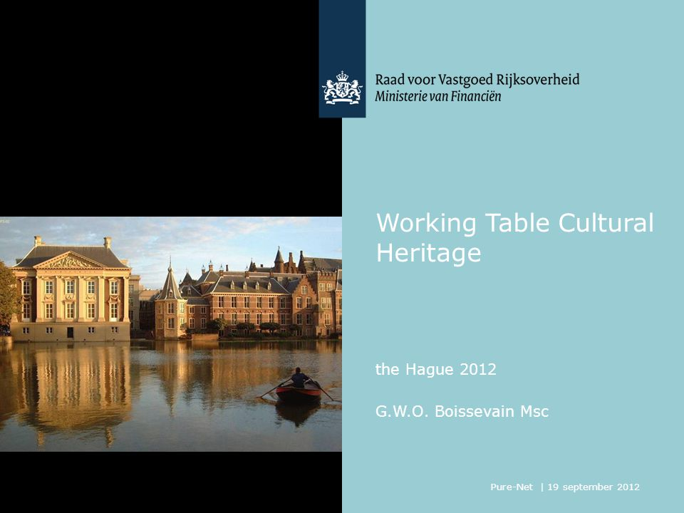 Working Table Cultural Heritage G.W.O. Boissevain Msc the Hague 2012 Pure-Net | 19 september 2012