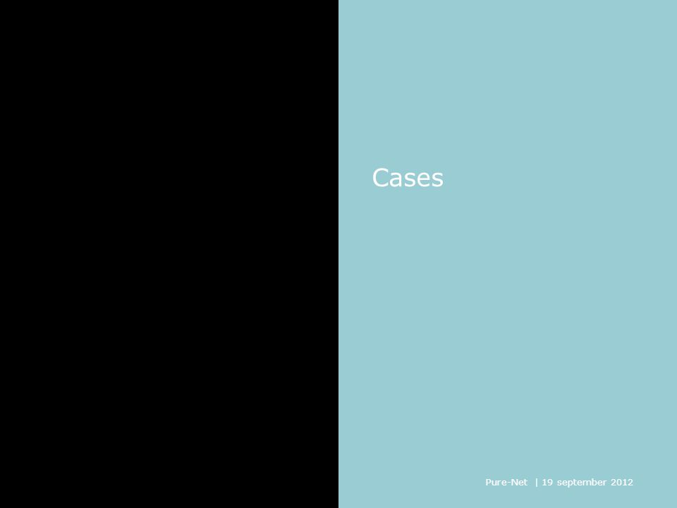 Cases Pure-Net | 19 september 2012 10