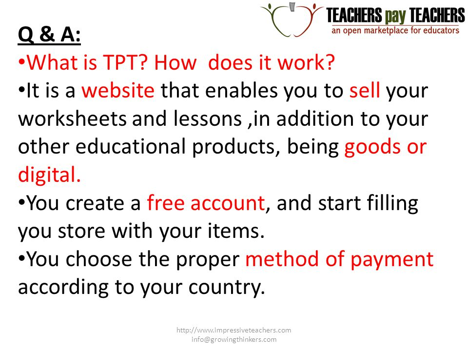 Q & A: What is TPT? How does it work? It is a website that enables you to sell your worksheets and lessons,in addition to your other educational produ