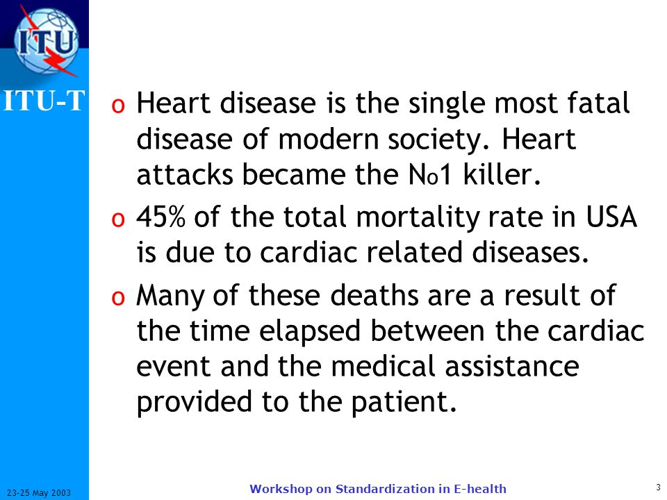 ITU-T 4 23-25 May 2003 Workshop on Standardization in E-health o One of the leading factors in the diagnosis of a persons heart condition is his Electro Cardio Gram.