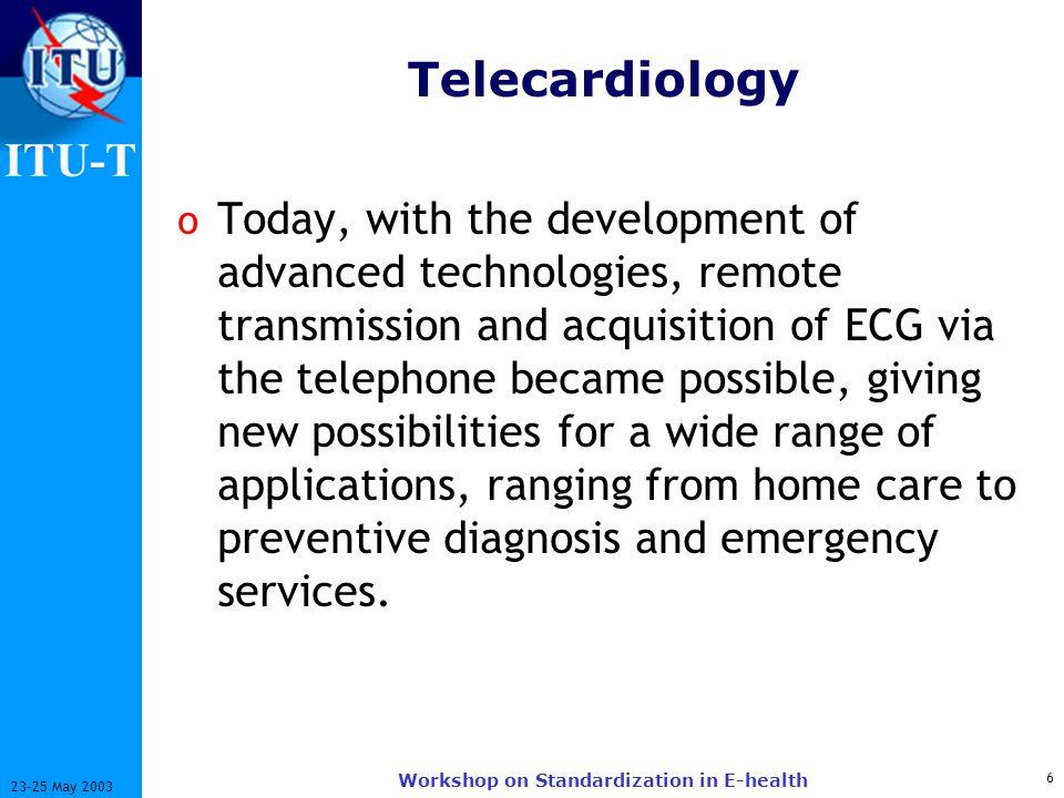 ITU-T 27 23-25 May 2003 Workshop on Standardization in E-health Why Telemedicine.
