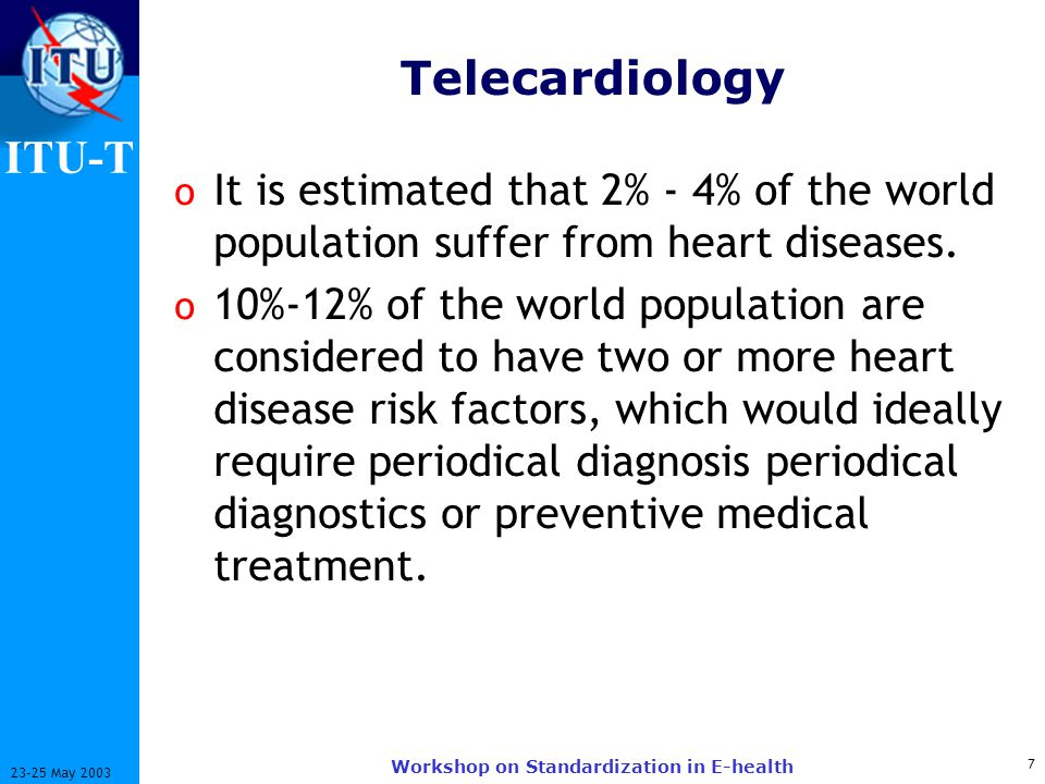 ITU-T 8 23-25 May 2003 Workshop on Standardization in E-health ECG Monitoring o This is one of examples of telemedicine service, which is called trans-telephonic ECG monitoring.