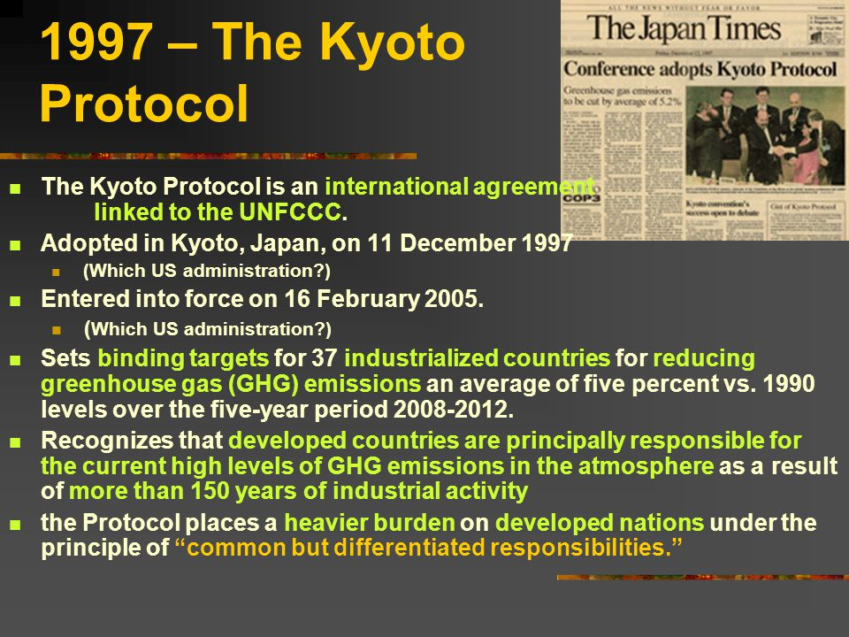 1997 – The Kyoto Protocol The Kyoto Protocol is an international agreement linked to the UNFCCC.