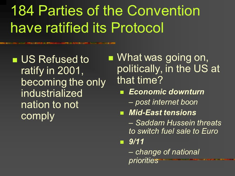 184 Parties of the Convention have ratified its Protocol US Refused to ratify in 2001, becoming the only industrialized nation to not comply What was going on, politically, in the US at that time.