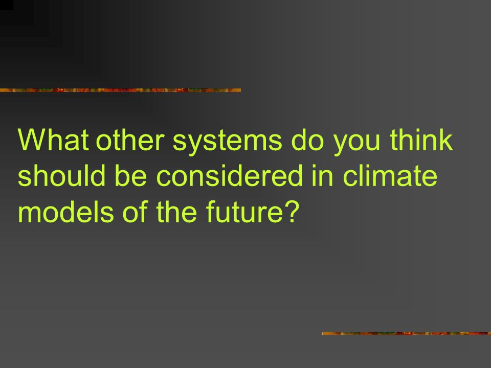 What other systems do you think should be considered in climate models of the future