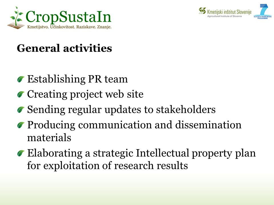 General activities Establishing PR team Creating project web site Sending regular updates to stakeholders Producing communication and dissemination materials Elaborating a strategic Intellectual property plan for exploitation of research results