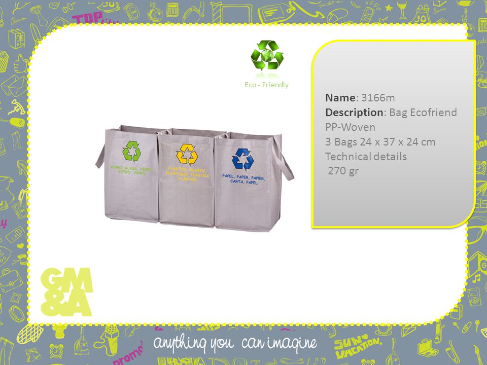 Name: 3166m Description: Bag Ecofriend PP-Woven 3 Bags 24 x 37 x 24 cm Technical details 270 gr Name: 3166m Description: Bag Ecofriend PP-Woven 3 Bags 24 x 37 x 24 cm Technical details 270 gr Eco - Friendly
