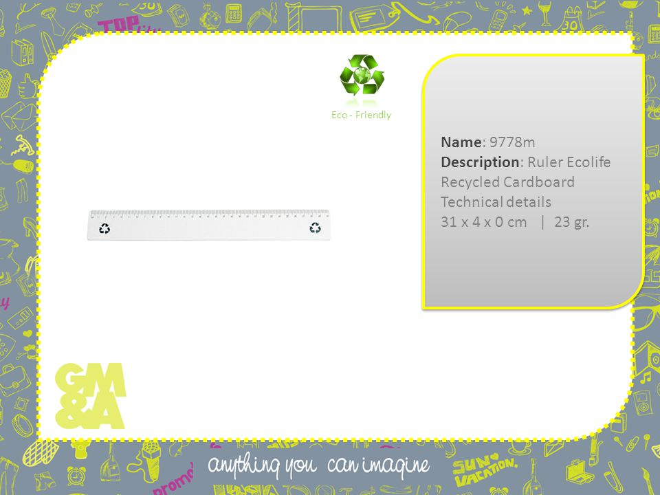 Name: 9778m Description: Ruler Ecolife Recycled Cardboard Technical details 31 x 4 x 0 cm | 23 gr.