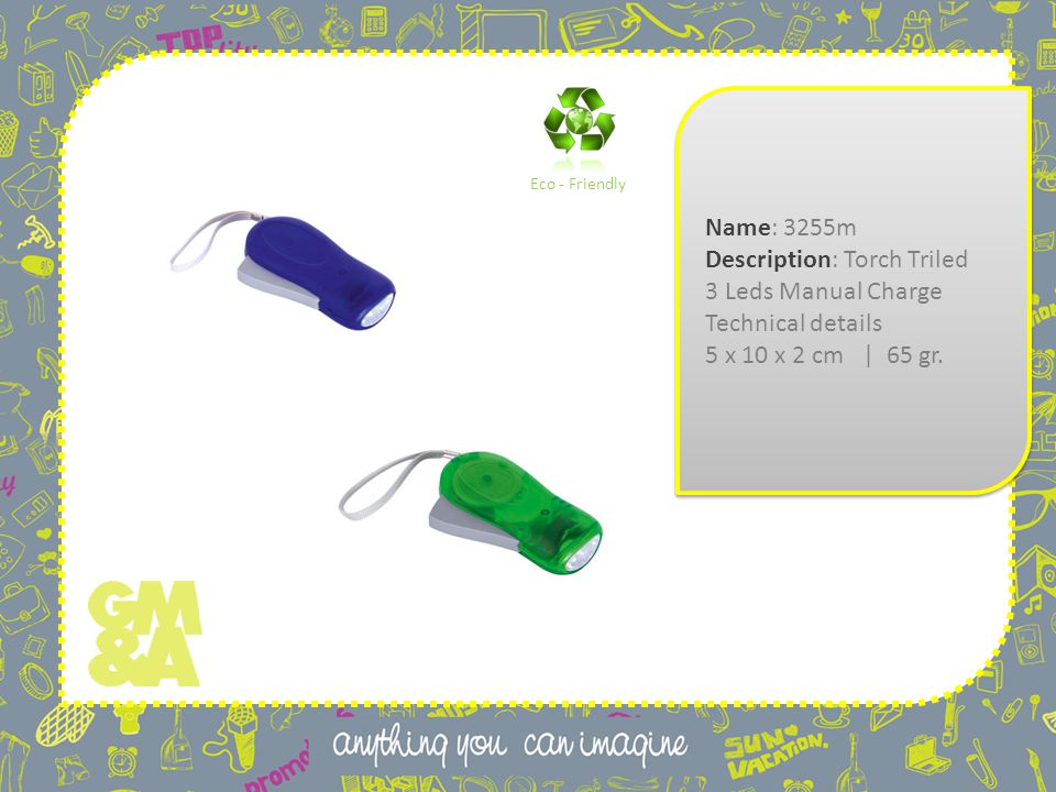 Name: 3255m Description: Torch Triled 3 Leds Manual Charge Technical details 5 x 10 x 2 cm | 65 gr.